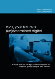 Kids, your future is (un)determined digital. Jette Luedemann, Nico Luedemann. Independent Publishing, 2021, ISBN 979-8-7458-7613-4