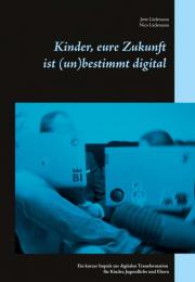 Kinder, eure Zukunft ist (un)bestimmt digital. Jette Lüdemann, Nico Lüdemann. Books on Demand, 2021, ISBN 978-3-7526-6060-9