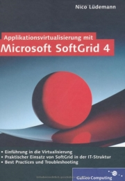 Microsoft Softgrid 4. Galileo Computing, Bonn 2007, ISBN 3-89842-851-6